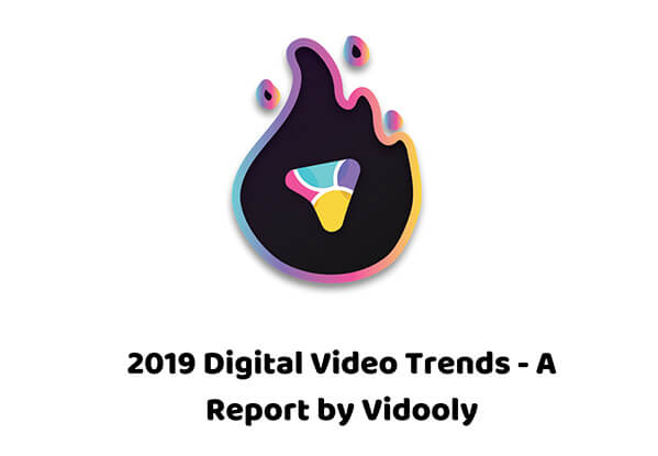 2019 Digital Video Trends - A Report by Vidooly