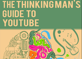 The Thinking Man's Guide to YouTube